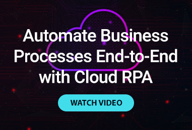 Automate Business Processes End-to-End with Cloud RPA