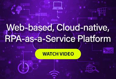 Web-based, Cloud-native, RPA-as-a-Service Platform