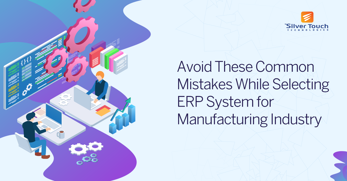 Mistakes to Avoid While Selecting ERP for Your Manufacturing Company